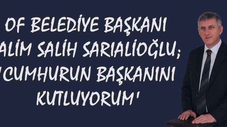Başkan Sarıalioğlu; 'Cumhurun Başkanını Kutluyorum'