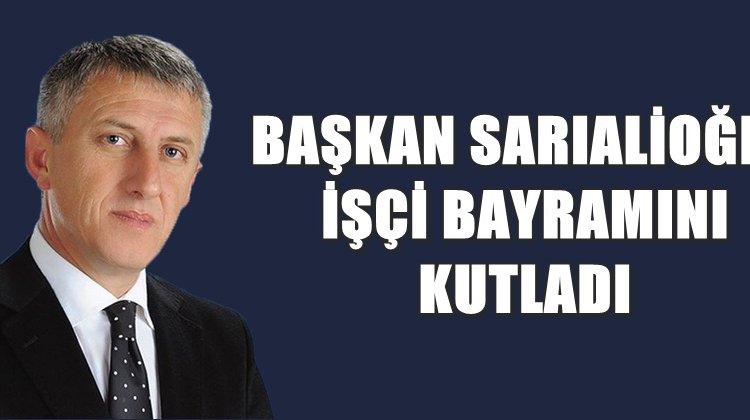 Başkan Sarıalioğlu İşçi Bayramını kutladı