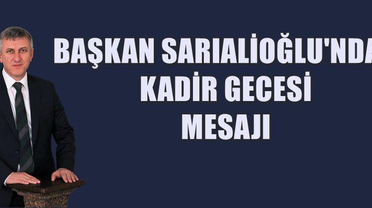 Başkan Sarıalioğlu'ndan Kadir Gecesi Mesajı